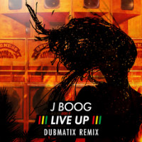 J BOOG:  Live Up (DUBMATIX remix)