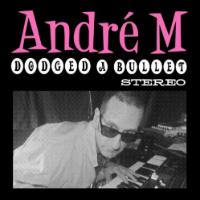 ANDRÉ M:  Dodged A Bullet (Vinyl 7