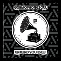 GRAMOPHONE SOUL:  Unwind Yourself
