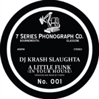 DJ KRASH SLAUGHTA: A Little Funk (In Your House) b/w SPECIFIK:  Back To Business (Vinyl 7