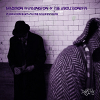 MADISON WASHINGTON feat. THE ABOLITIONISTS:  Plantation Earth b/w