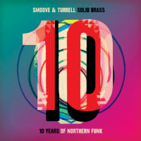 SMOOVE & TURRELL: Solid Brass: Ten Years Of Northern Funk