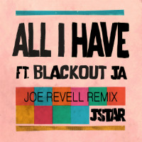 JSTAR feat BLACKOUT J.A: All I Have (JOE REVELL remix)
