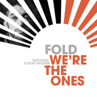 FOLD feat. POTENT WHISPER:  We're The Ones (single)