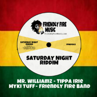 FRIENDLY FIRE BAND/ MR WILLIAMZ/ TIPPA IRIE/ MYKI TUFF: Saturday Night Riddim (Vinyl 7