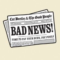 CUT BEETLEZ & THE GOOD PEOPLE: Bad News