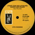 SOUL FLIP EDITS 8: Your Love Has Lifted Me (Higher & Higher) / I Go To Pieces Every Time (Vinyl 7