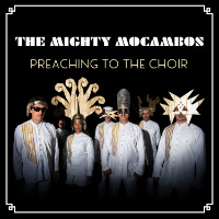 THE MIGHTY MOCAMBOS: Preaching To The Choir