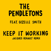 THE PENDLETONS feat. GIZELLE SMITH: Keep It Working (Jacques Renault remix)
