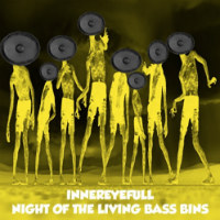 INNEREYEFULL: Night Of The Living Bass Bins