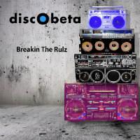 DISCOBETA: Breakin The Rulz