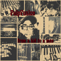 PULPFUSION: From A Kid To A Man