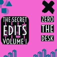 ZERO THE DESK: The Secret Edits Volume 1