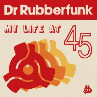 DR RUBBERFUNK:  My Life At 45 (Vinyl LP)