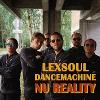LEXSOUL DANCEMACHINE: Nu Reality