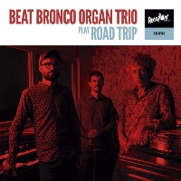 BEAT BRONCO ORGAN TRIO: Road Trip