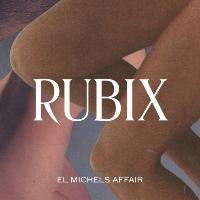 EL MICHELS AFFAIR: Rubix