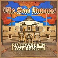 THE SAN ANTONES:  Riverwalkin' Love Ranger