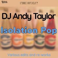 DJ ANDY TAYLOR (R.I.P. 1977 - 2020): Isolation Pop LP
