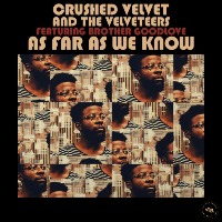CRUSHED VELVET & THE VELVETEERS feat. BROTHER GOODLOVE:  As Far As We Know