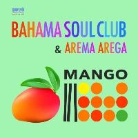 BAHAMA SOUL CLUB & AREMA AREGA: Mango EP