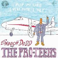 SNOOCH DODD & THE PRO-TEENS: I Flip My Life Every Time I Fly