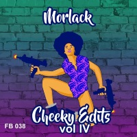 MORLACK: Cheeky Edits Vol. IV