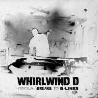 WHIRLWIND D:  Original Breaks To B-Lines