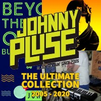 JOHNNYPLUSE: The Ultimate Collection 2005 - 2020