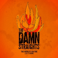 THE DAMN STRAIGHTS: The World's On Fire (Let It Burn)