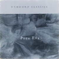 HAMMOND CLASSICS: Pour Eve