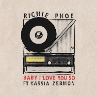 RICHIE PHOE feat. KASSIA ZERMON: Baby I Love You So
