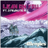 THE ALLERGIES: Lean On You feat. DYNAMITE MC