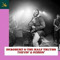DEROBERT & THE HALF TRUTHS: Thievin' And Robbin