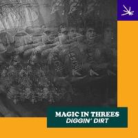 MAGIC IN THREES: Diggin' Dirt