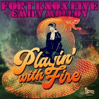 FORT KNOX FIVE feat. EMILY MOLLOY: Playin' With Fire