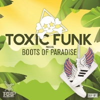 Toxic Funk presents Boots Of Paradise